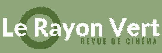 Le Rayon Vert : Revue De Cinéma Articulant Recherche, Critique, Interview,  Philosophie,
