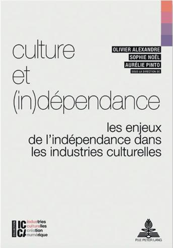 Culture et (in)dépendance. Les enjeux de l'indépendance dans les industries culturelles