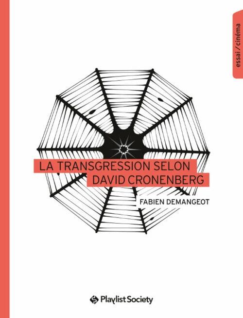 La Transgression selon David Cronenberg, un livre de Fabien Demangeot publié chez Playlist Society